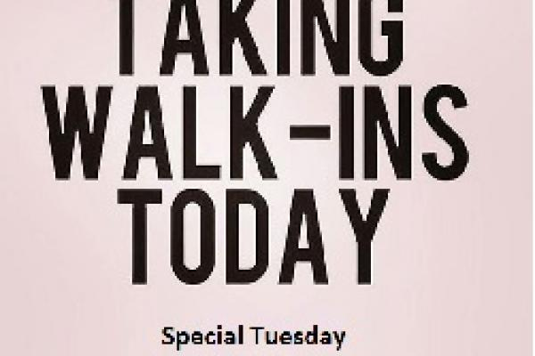Special Tuesday Walk-ins 1pm - 4pm